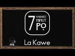 Kabaret 7 minut Po - La Kawe
