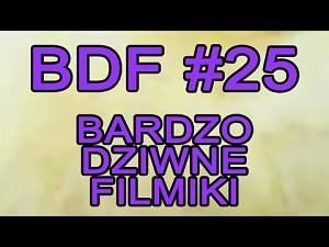 BDF! - Bardzo dziwne filmiki #25