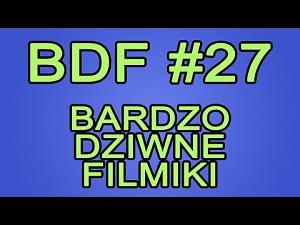 BDF! - Bardzo dziwne filmiki #27
