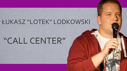 "Łukasz ""LOTEK"" Lodkowski - Call center"