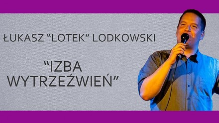 """Stand-Up / Łukasz Lotek Lodkowski / """"Izba wytrzeźwień"""""""