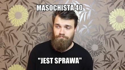 Masochista 40 - Jest sprawa