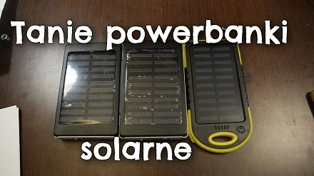 Czy tanie powerbanki solarne mają sens?