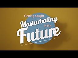 Przyłapany na masturbacji w przyszłości