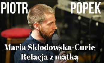 Piotr Popek o Marii Skłodowskiej-Curie i relacji z matką